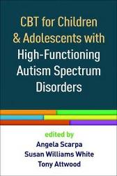CBT for Children and Adolescents with High-Functioning Autism Spectrum Disorders - Angela Scarpa Susan Williams White Tony Attwood