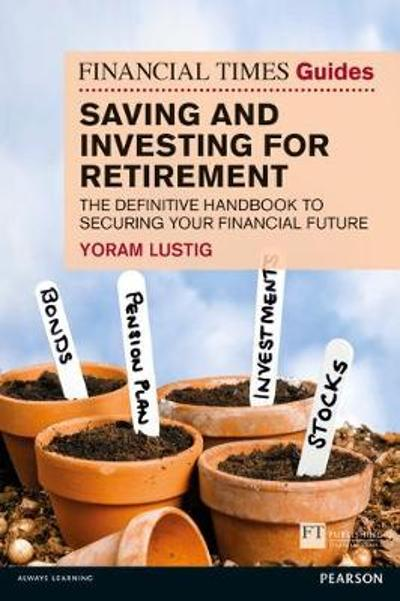 FT Guide to Saving and Investing for Retirement - Yoram Lustig