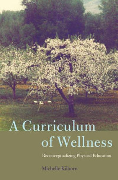 A Curriculum of Wellness - Michelle Kilborn