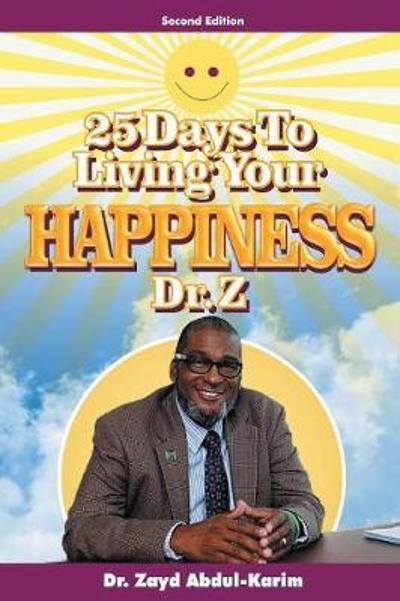 25 Days to Living Your Happiness - Dr Zayd Abdul-Karim