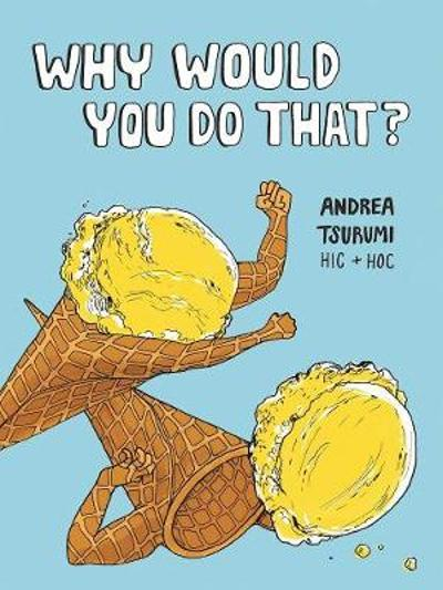 Why Would You Do That? - Andrea Tsurumi
