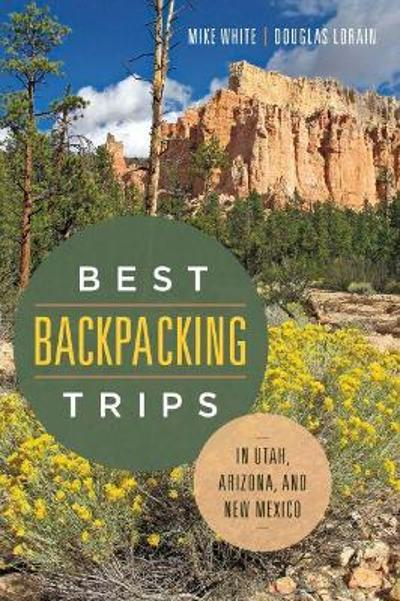 Best Backpacking Trips in Utah, Arizona, and New Mexico - Mike White