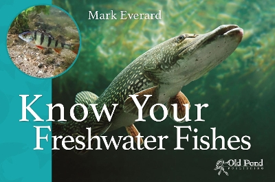 Know Your Freshwater Fishes - Mark Everard