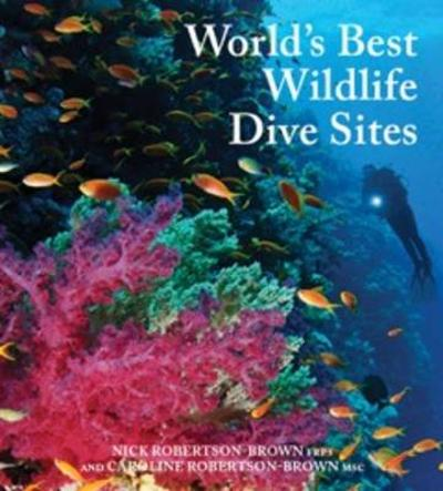 Worlds Best Wildlife Dive Sites - Caroline Robertson-Brown