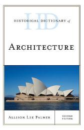 Historical Dictionary of Architecture - Allison Lee Palmer