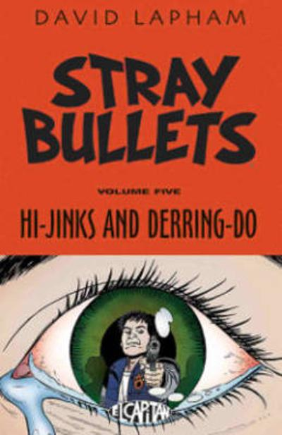 Stray Bullets Volume 5: Hi-Jinks and Derring-Do - David Lapham
