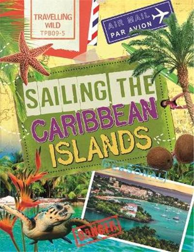 Travelling Wild: Sailing the Caribbean Islands - Sonya Newland
