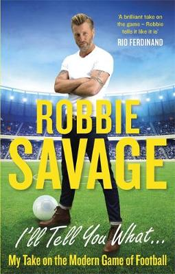 I'll Tell You What... - Robbie Savage
