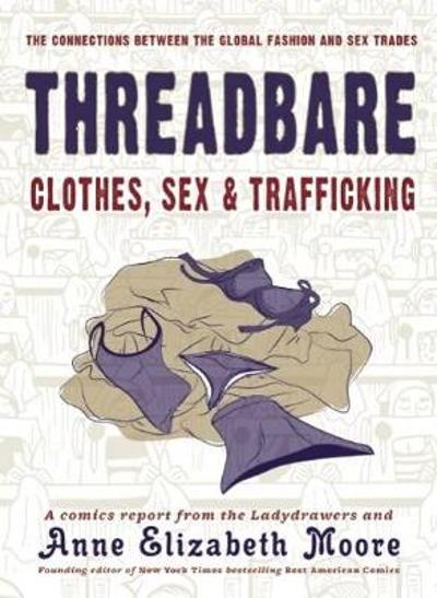 Threadbare: Clothes, Sex, And Trafficking - Anne Elizabeth Moore