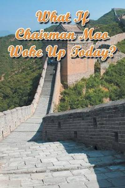 What If Chairman Mao Woke Up Today? - Lei Shi