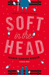Soft in the Head - Marie-Sabine Roger Frank Wynne