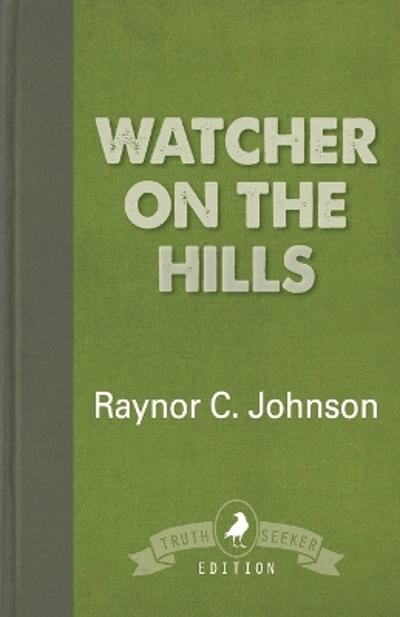 Watcher on the Hills - Raynor C Johnson
