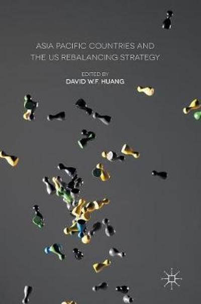 Asia Pacific Countries and the US Rebalancing Strategy - David W. F. Huang