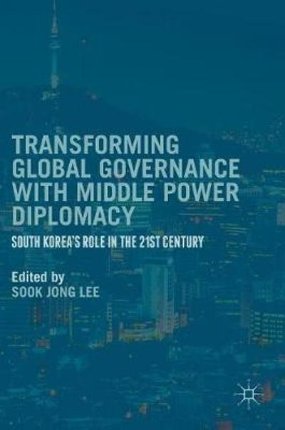 Transforming Global Governance with Middle Power Diplomacy - Sook Jong Lee