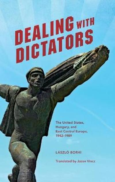 Dealing with Dictators - Laszlo Borhi