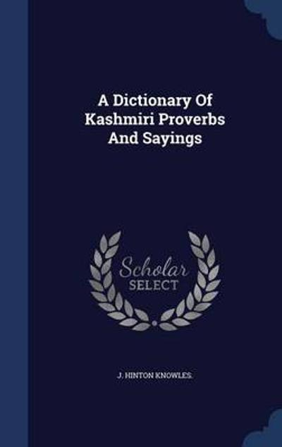 A Dictionary of Kashmiri Proverbs and Sayings - J Hinton Knowles