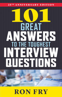 101 Great Answers to the Toughest Interview Questions - Ron Fry