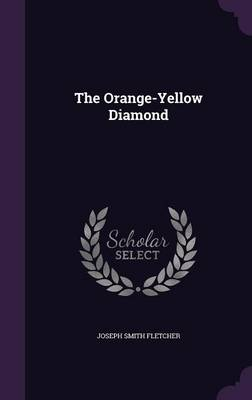 The Orange-Yellow Diamond - Joseph Smith Fletcher