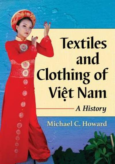 Textiles and Clothing of Vi?t Nam - Michael C. Howard