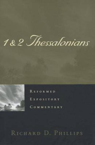 1 & 2 Thessalonians - Richard D Phillips