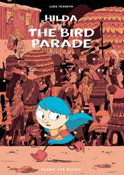 Hilda and the Bird Parade - Luke Pearson