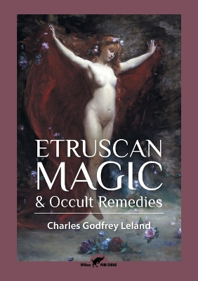 Etruscan Magic & Occult Remedies - Charles Godfrey Leland