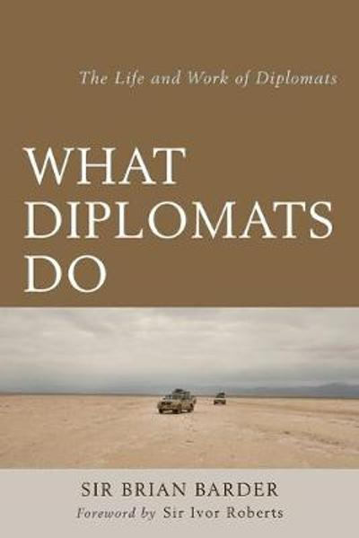 What Diplomats Do - Sir Brian Barder
