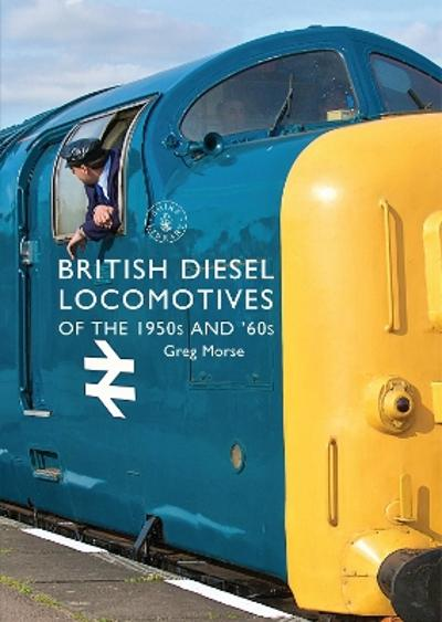 British Diesel Locomotives of the 1950s and '60s - Greg Morse