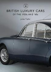 British Luxury Cars of the 1950s and '60s - James Taylor