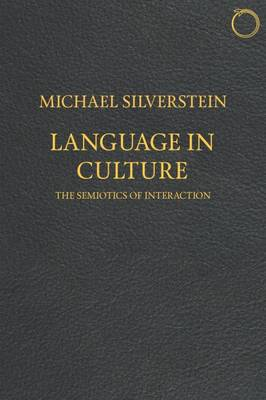 Language in Culture - The Semiotics of Interaction - Michael Silverstein