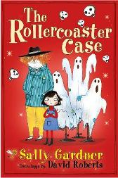 The Rollercoaster Case - Sally Gardner David Roberts