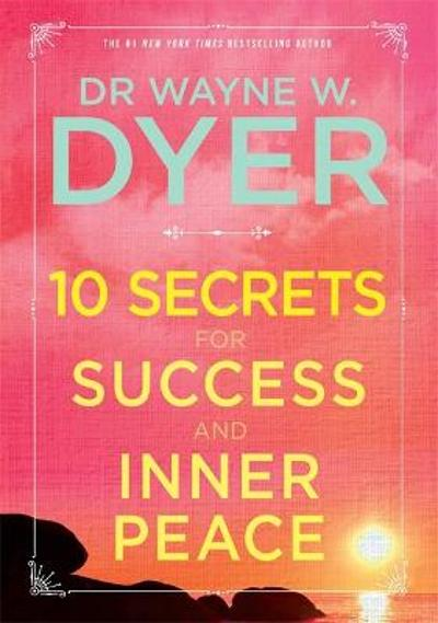10 Secrets for Success and Inner Peace - Dr Wayne W. Dyer