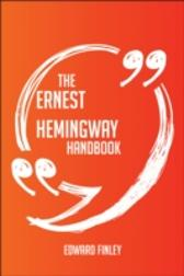 Ernest Hemingway Handbook - Everything You Need To Know About Ernest Hemingway - Edward Finley Edward Finley