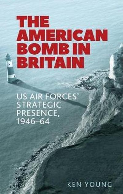 The American Bomb in Britain - Ken Young