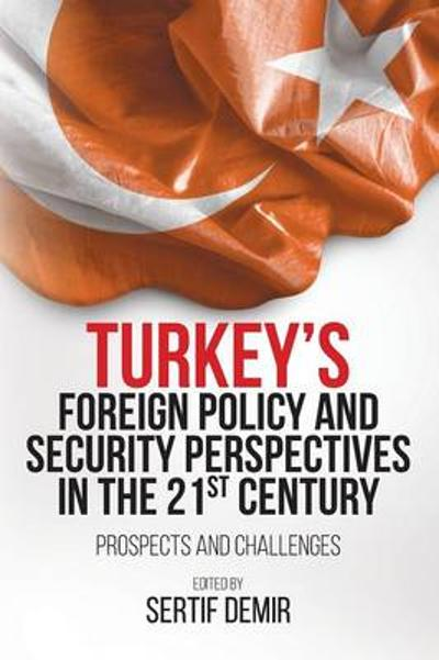 Turkey's Foreign Policy and Security Perspectives in the 21st Century - Sertif Demir