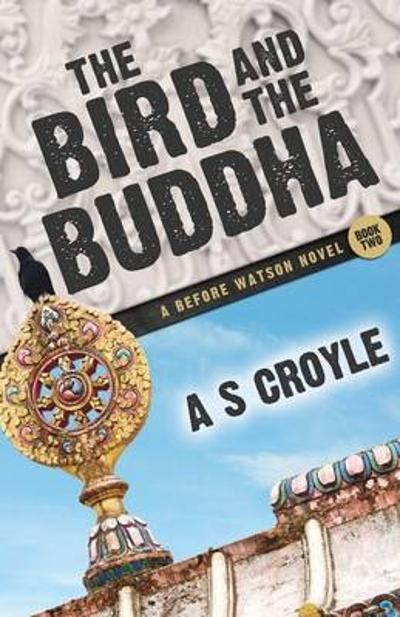 The Bird and the Buddha - A Before Watson Novel - Book Two - A S Croyle