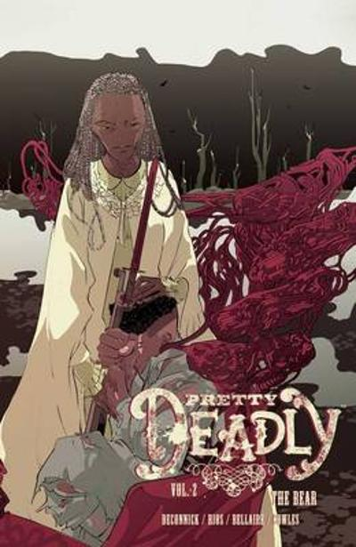 Pretty Deadly Volume 2: The Bear - Kelly Sue De Connick