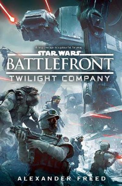 Star Wars: Battlefront: Twilight Company - Alexander Freed
