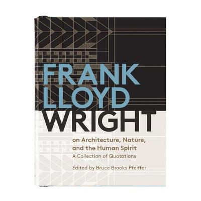 Frank Lloyd Wright On Architecture, Nature, And the Human Spirit - Bruce Brooks Pfeiffer