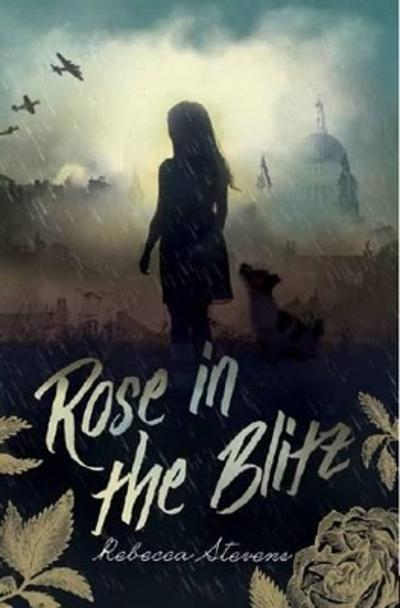 Rose in the Blitz - Rebecca Stevens