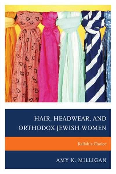 Hair, Headwear, and Orthodox Jewish Women - Amy K., Milligan