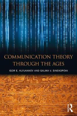 Communication Theory Through the Ages - Igor E. Klyukanov