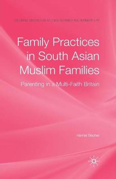 Family Practices in South Asian Muslim Families - H. Becher