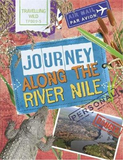 Travelling Wild: Journey Along the Nile - Sonya Newland