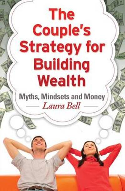 The Couple's Strategy for Building Wealth - Laura Bell