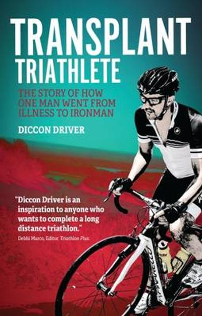 The Transplant Triathlete - Diccon Driver