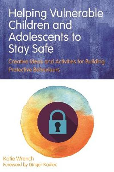 Helping Vulnerable Children and Adolescents to Stay Safe - Katie Wrench