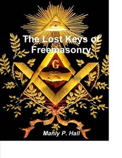The Lost Keys of Freemasonry - Manly P Hall