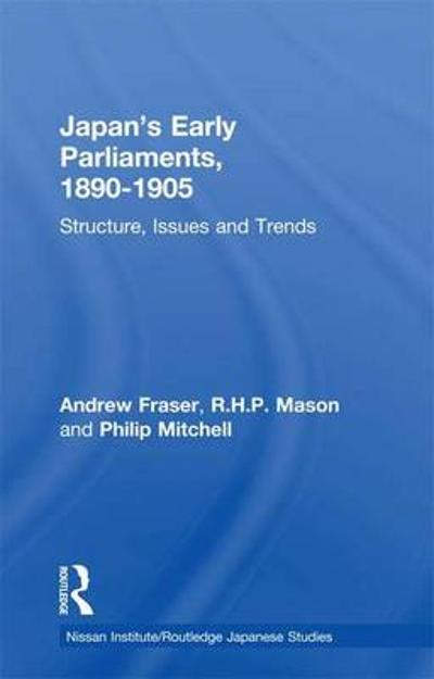 Japan's Early Parliaments, 1890-1905 - Andrew Fraser