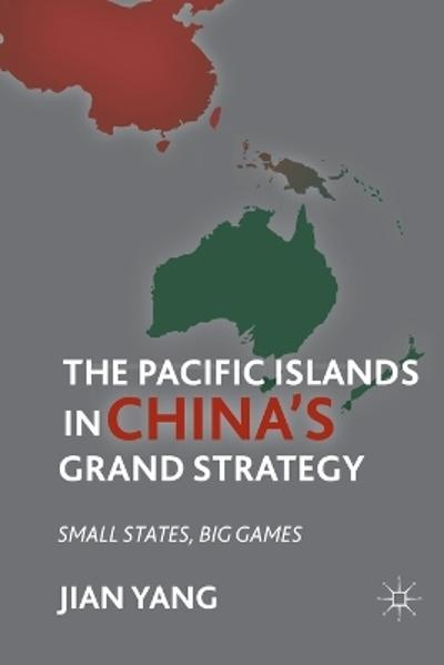 The Pacific Islands in China's Grand Strategy - J. Yang